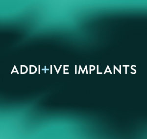 Additive Implants